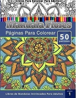 Libros Para Colorear Para Adultos: Mandala Flores Paginas Para Colorear (Libros de Mandalas Intrincados