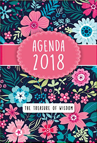 The Treasure of Wisdom 2018 Agenda - Bright Flowers Cover: A daily agenda with an inspirational quote or Bible verse for each day of the year