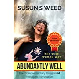 Abundantly Well: The Complementary Integrated Medicine Revolution (Wise Woman Herbal Series)