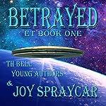 Betrayed: ET, Book 1 | Joy Spraycar,Sarandon Doutre,Aspen Burnett,Maddie Peer,Taryn Rasmussen,Chase Hulet,Asilyn Seiber