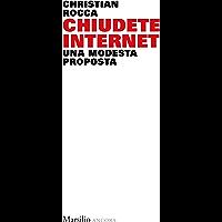 Chiudete internet: Una modesta proposta