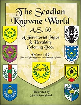 The Scadian Knowne World, A.S. 50: Volume 1 of 2, the 1st Eight Kingdoms (Territorial Coloring Books of the SCA)