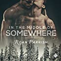 In the Middle of Somewhere: Middle of Somewhere, Book 1 Hörbuch von Roan Parrish Gesprochen von: Robert Nieman