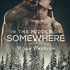 In the Middle of Somewhere: Middle of Somewhere, Book 1 Hörbuch von Roan Parrish Gesprochen von: Robert Nieman