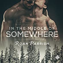 In the Middle of Somewhere: Middle of Somewhere, Book 1 Audiobook by Roan Parrish Narrated by Robert Nieman