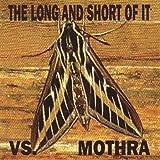 Long & Short of It Vs. Mothra