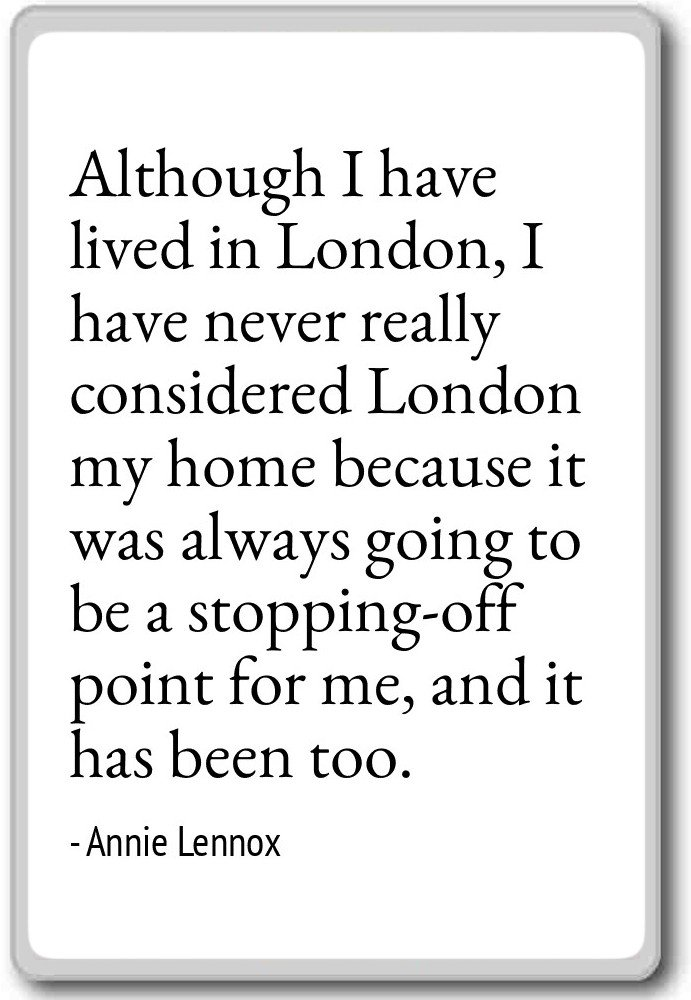 Although I Have Lived In London I Have Never Annie Lennox