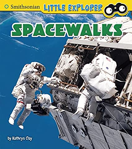Spacewalks (Smithsonian Little Explorer: Little Astronauts) - Little Space Explorers