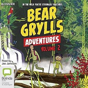 Bear Grylls Adventures: Volume 2 Audiobook