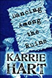 Dancing among the Ruins, Karrie Hart, 1607495848