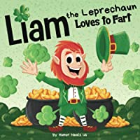 Liam the Leprechaun Loves to Fart: A Rhyming Read Aloud Story Book For Kids About a Farting Leprechaun, Perfect for St…