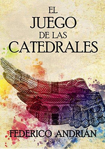 Portada del libro El juego de las catedrales de Federico Andrián