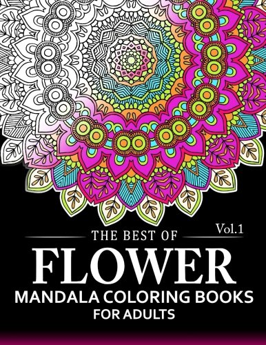 The Best of Flower Mandala Coloring Books for Adults Volume 1: A Stress Management Coloring Book For Adults