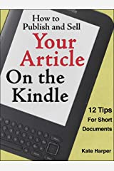 How to Publish and Sell Your Article on the Kindle: 12 Tips for Short Documents (2017 update) Kindle Edition