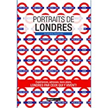 Portraits de Londres: Londres par ceux qui y vivent ! (Vivre ma ville) (French Edition)