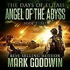 Angel of the Abyss: The Days of Elijah, Book 3 Hörbuch von Mark Goodwin Gesprochen von: Kevin Pierce