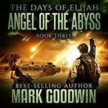 Angel of the Abyss: The Days of Elijah, Book 3 Audiobook by Mark Goodwin Narrated by Kevin Pierce