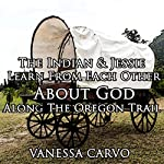 The Indian and Jessie Learn from Each Other about God along the Oregon Trail | Vanessa Carvo