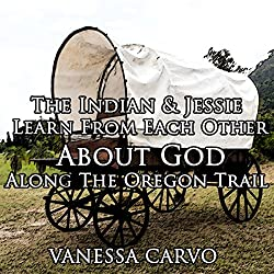 The Indian and Jessie Learn from Each Other about God along the Oregon Trail
