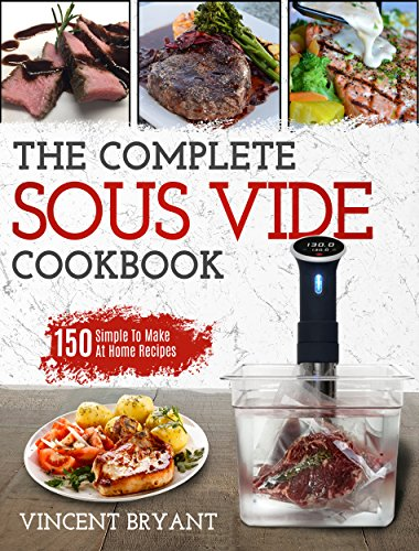 Sous Vide Cookbook: The Complete Sous Vide Cookbook –150 Simple To Make At Home Recipes (Sous Vide Recipes) by Vincent  Bryant