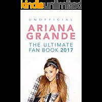 Ariana Grande: The Ultimate Ariana Grande Fan Book 2017/18: Ariana Grande FACTS, PHOTOS, QUIZ, QUOTES & MORE! (Ariana…