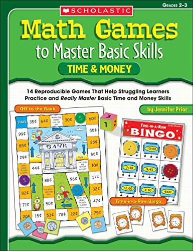 Math Games to Master Basic Skills: Time & Money: 14 Reproducible Games That Help Struggling Learners Practice and Really Master Basic Time and Money Skills and Concepts