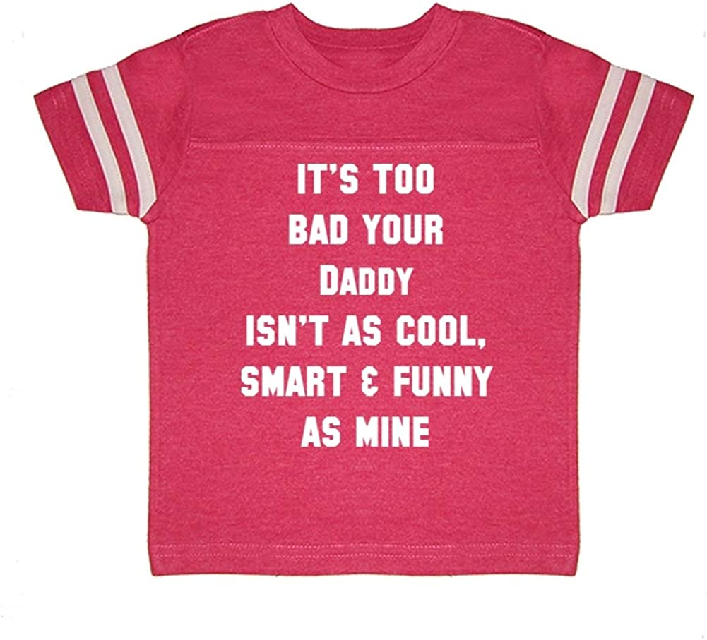 Your Daddy Isnt As Cool Toddler//Kids Sporty T-Shirt Smart /& Funny As Mine