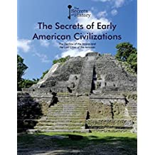 The Secrets of Early American Civilizations: the Decline of the Mayas and the Lost Cities of the Amazon (Secrets of History)