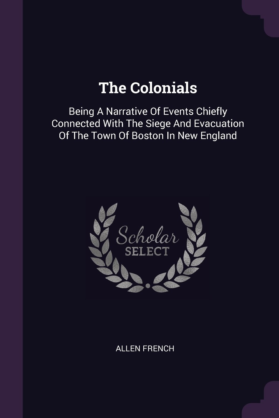 The Colonials: Being A Narrative Of Events Chiefly Connected With The Siege And Evacuation Of The Town Of Boston In New England pdf epub