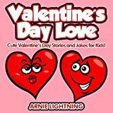 Children Books: Valentine's Day Love (Great for Bedtime Stories, Beginner Readers, Ages 3-10): Cute Valentine's Day Stories and Jokes for Kids! (Valentine's Day Books Series) (English Edition)