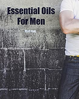 Essential Oils For Men Aromatherapy Solutions For Men S Health
