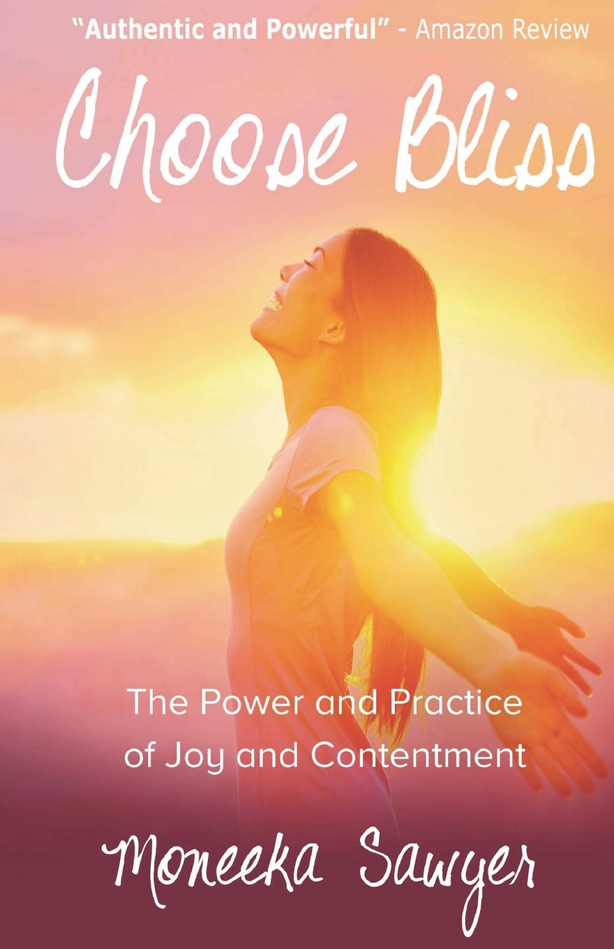 Choose Bliss: The Power and Practice of Joy and Contentment ...