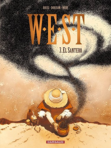 W.E.S.T. - tome 3 - El Santero Album – 31 août 2006 Nury Fabien Dorison Xavier Rossi Christian Dargaud