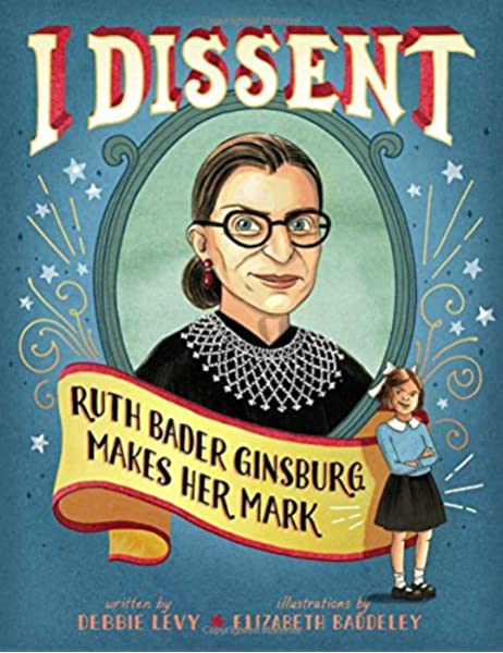 I Dissent Ruth Bader Ginsburg Makes Her Mark Levy Debbie Baddeley Elizabeth 9781481465595 Amazon Com Books