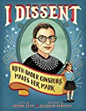 img - for I Dissent: Ruth Bader Ginsburg Makes Her Mark book / textbook / text book
