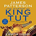 The Murder of King Tut: The Plot to Kill the Child King Audiobook by James Patterson, Martin Dugard Narrated by Joe Barrett