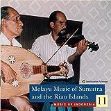 Music of Indonesia, Vol. 11: Melayu Music of Sumatra and the Riau Islands
