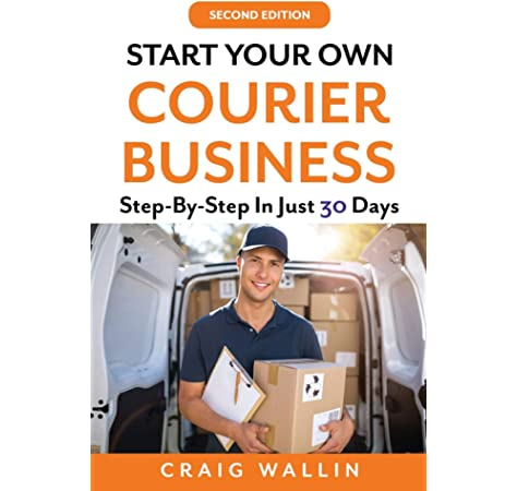 Start Your Own Courier Business Step By Step In Just 30 Days Wallin Craig 9781676937562 Amazon Com Books