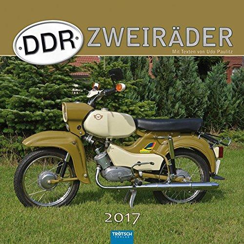 Technikkalender DDR-Zweiräder 2017: Mit Texten von Udo Paulitz.