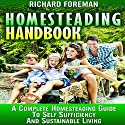 Homesteading Handbook: A Complete Homesteading Guide to Self Sufficiency and Sustainable Living Audiobook by Richard Foreman Narrated by Ralph L. Rati