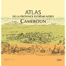 Atlas de la province Extrême-Nord Cameroun (Atlas et cartes) (French Edition)