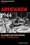 ARDENNEN 1944 - SS-KAMPFGRUPPE PEIPER: Teil 1 - Blutrausch (Westfront History) (German Edition)