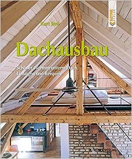Dachausbau: Schöner Wohnen Unterm Dach. Lösungen Und Beispiele: Amazon.de:  Kurt Jeni: Bücher
