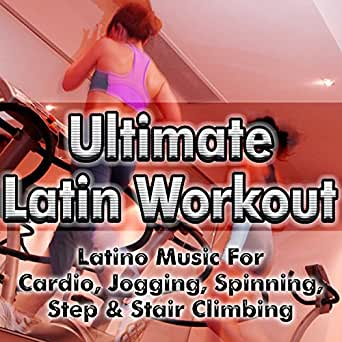 Ultimate Latin Workout - Latino Music For Cardio, Jogging ...