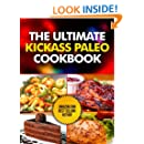 The Ultimate Kickass Paleo Cookbook: Quick and Easy Paleo Appetizers, Snacks, Slow Cooker Chicken and Beef Meals and Desserts