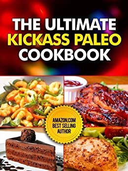 The Ultimate Kickass Paleo Cookbook: Quick and Easy Paleo Appetizers, Snacks, Slow Cooker Chicken and Beef Meals and Desserts by [Ujka, Lisa]
