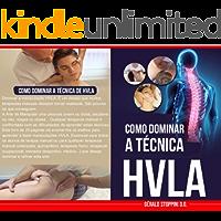 COMO DOMINAR A TÉCNICA DE HVLA (OSTEOPATIA, QUIROPRAXIA, FISIOTERAPIA, TERAPIA FÍSICA, MANIPULAÇÕES ESPINAIS): 5 SEGREDOS (Série HVLA Livro 0)