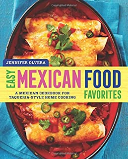 The best mexican recipes kitchen tested recipes put the real easy mexican food favorites a mexican cookbook for taqueria style home cooking forumfinder Choice Image