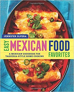Easy mexican food favorites a mexican cookbook for taqueria style easy mexican food favorites a mexican cookbook for taqueria style home cooking jennifer olvera 9781939754066 amazon books forumfinder Gallery