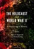 The Holocaust and World War Ii : In History and in Memory, Rupprecht, E. Nancy and Koenig, Wendy, 1443841269